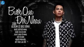 Album Lê Bảo Bình Hay Nhất 2019 - Bước Qua Đời Nhau | Liên Khúc Nhạc Trẻ Hay Nhất 2019 Lê Bảo Bình