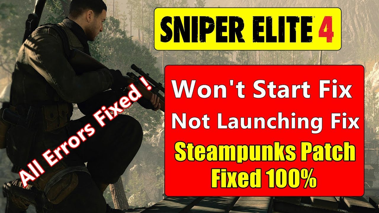 How to Fix Sniper Elite 4 Not Starting/Launching - Won't Start Fix |  Steampunks Crack Fixed 100%