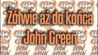 Żółwie aż do końca - John Green | recenzja