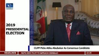 CUPP Picks Atiku Abubakar As Consensus Candidate 05/12/18 Pt.2  News@10 