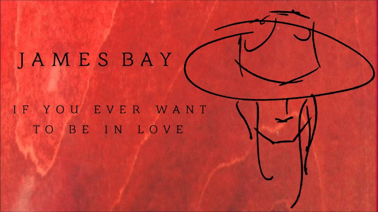 Image result for if you ever want to be in love james bay