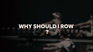 Why should I row?