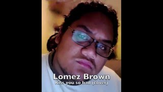 """LOMEZ BROWN - """"I Want To Kiss You [So Bad]"""" (Devin Cover)"""