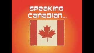 Speaking Canadian Episode 1