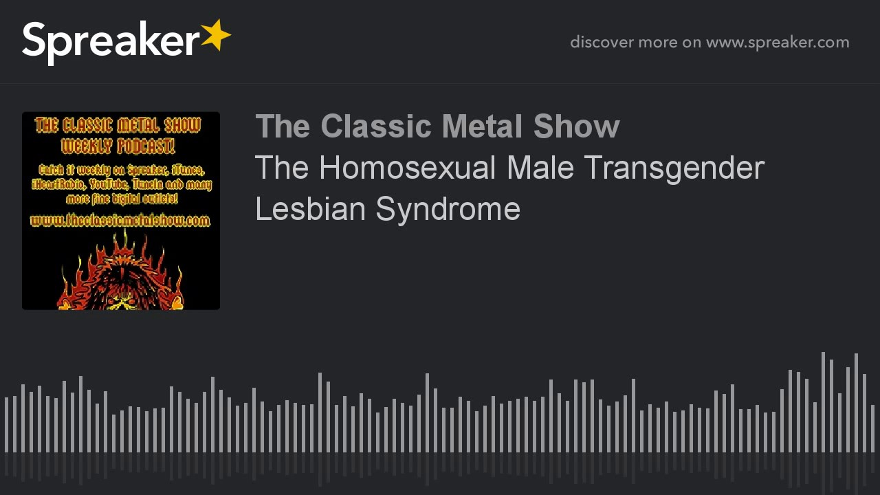 The Homosexual Male Transgender Lesbian Syndrome