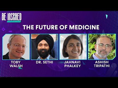 Be Inspired – The Future of Medicine With Toby Walsh, Dr. Sethi, Jahnavi Phalkey & Ashish Tripathi
