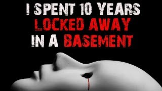 I Spent 10 Years Locked In A Basement | A Reddit Scary Story | NoSleep