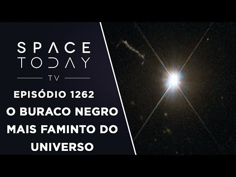 O Buraco Negro Mais Faminto do Universo - Space Today TV Ep.1262