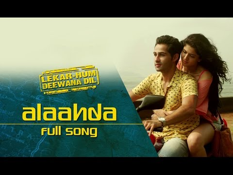 Alaahda (Full Video Song)   Lekar Hum Deewana Dil   Armaan Jain & Deeksha Seth