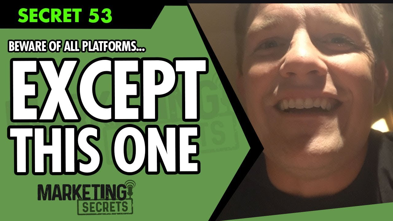 Secret #53: Beware Of All Platforms... Except This One