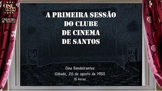 A PRIMEIRA SESSÃO DO CLUBE DE CINEMA DE SANTOS