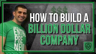 How to Build a Billion Dollar Company
