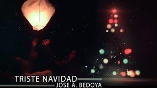 TRISTE NAVIDAD - JOSE A BEDOYA (CON LETRA)