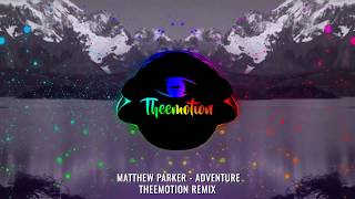 Download Matthew Parker - Adventure (Theemotion Remix) Mp3 and Videos