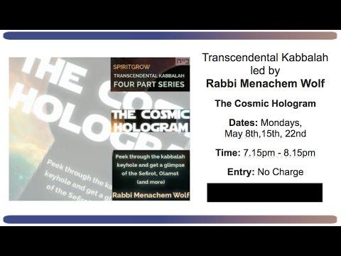 Transcendental Kabbalah - The Cosmic Hologram - Rabbi Menachem Wolf - 08-5-17 - Week 2