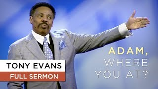 Adam, Where You At? | Sermon by Tony Evans