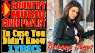 In Case You Didn't Know Lyrics - Brett Young (Brieanna James Cover)