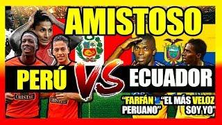 PERÚ VS ECUADOR - COMPARACIÓN DE JUGADORES Y PREVIA - AMISTOSOS INTERNACIONALES 2018