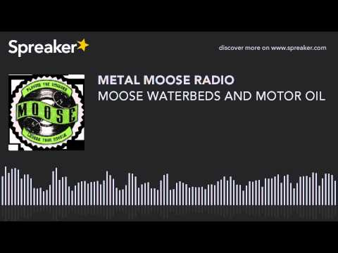 MOOSE WATERBEDS AND MOTOR OIL (made with Spreaker)