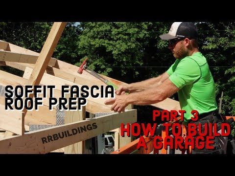 How to Build a Garage Part 3 Soffit/Fascia and Roof Pre