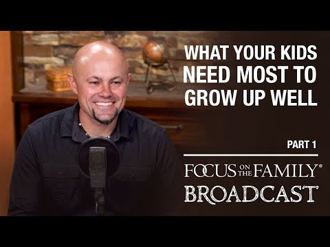 What Your Kids Need Most to Grow Up Well (Part 1) Danny Huerta