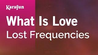 Karaoke What Is Love - Lost Frequencies *