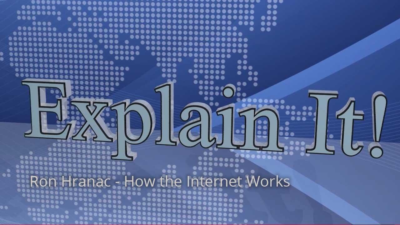 Explain It: Ron Hranac - How the Internet Works - YouTube