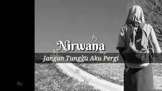 Gambar cover Nirwana - Jangan Tunggu Aku Pergi ( Lyric Lagu Music Video)
