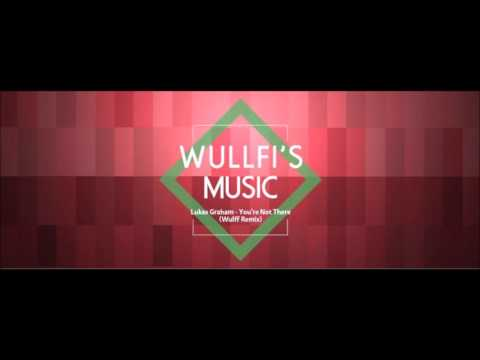 Lukas Graham - You're Not There ( Wulffi Remix)