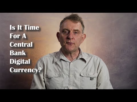 Is It Time For A Central Bank Digital Currency?
