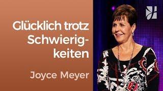 Sei glücklich trotz Schwierigkeiten – Joyce Meyer – Persönlichkeit stärken