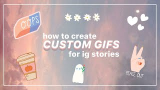 how to make your own CUSTOM GIFS for INSTAGRAM STORIES!