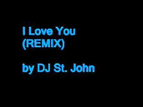 i love you (remix) by DJ St.John.flv