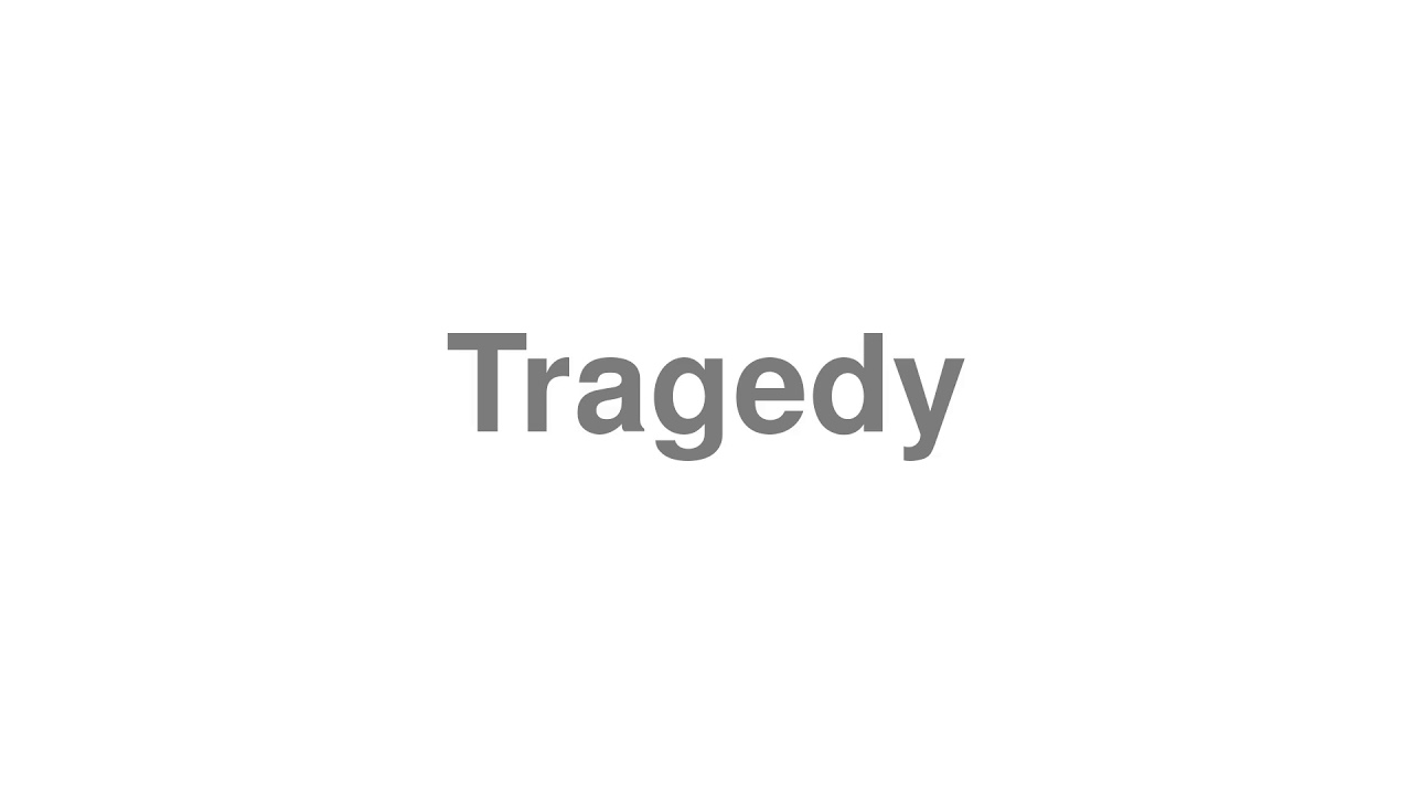 """How to Pronounce """"Tragedy"""""""