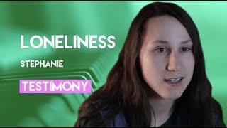 Stephanie's Testimony | Loneliness