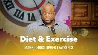 Diet & Exercise Are The Worst. Mark Christopher Lawrence