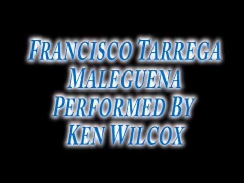 Francisco Tarrega Maleguena performed by Ken Wilcox