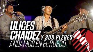 Andamos En El Ruedo - (En Vivo) - Ulices Chaidez Y Sus Plebes - #DELMusicRoom -  DEL Records 2016