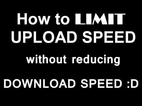 how to REDUCE OR LIMIT YOUR UPLOAD SPEED and SAVE BANDWIDTH