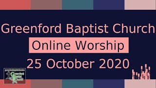 Greenford Baptist Church Sunday Worship (Online) - 18 October 2020