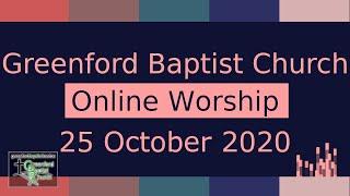 Greenford Baptist Church Sunday Worship (live-streamed) - 18 October 2020