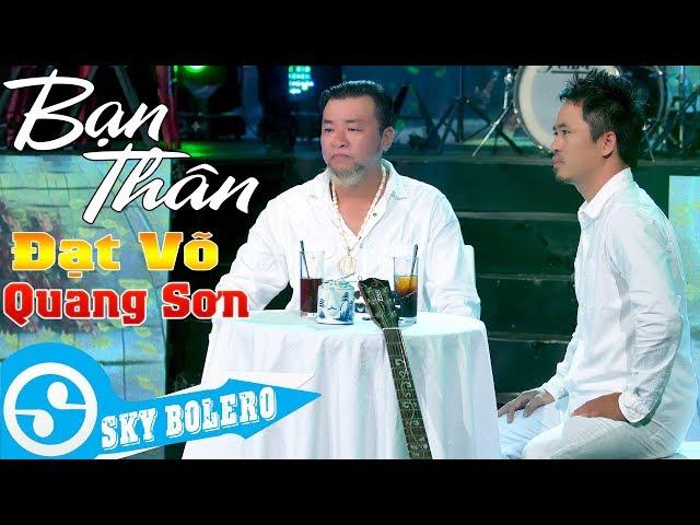 Đạt Võ - Quang Sơn   Sự trở lại bất ngờ của Quang Sơn song ca cùng Đạt Võ với tình khúc BẠN THÂN