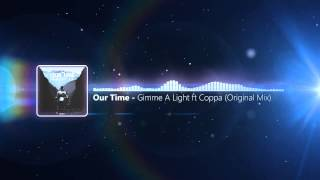 Our Time - Gimme A Light ft. Coppa (Original Mix)