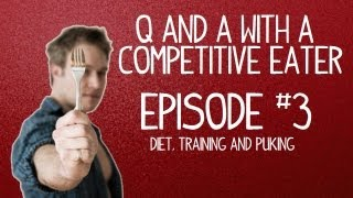 Q & A with an Eater - Episode 3 - Diet, Training and Puking