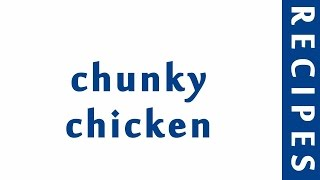 chunky chicken  EASY TO LEARN  QUICK RECIPES
