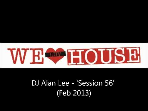 DJ Alan Lee 'We Luv House' Session 56 - (February 2013) NEW!!!! HOUSE MIX