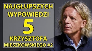 5 najgłupszych wypowiedzi Krzysztofa Mieszkowskiego #2
