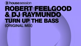 Robert Feelgood & DJ Raymundo - Turn Up The Bass (Original Mix)