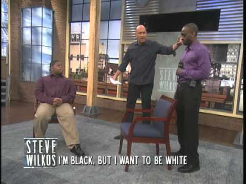 I'm Black, But I Want To Be White (The Steve Wilkos Show)