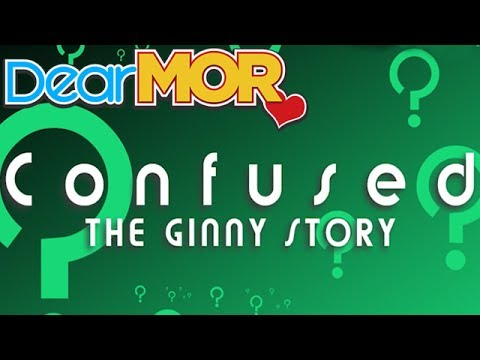 """Dear MOR: """"Confused"""" The Ginny Story 11-26-16"""